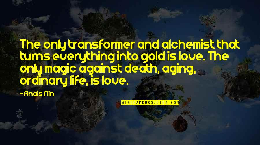Gold In The Alchemist Quotes By Anais Nin: The only transformer and alchemist that turns everything