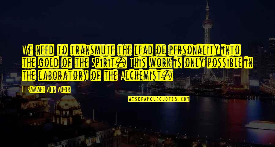 Gold In The Alchemist Quotes By Samael Aun Weor: We need to transmute the lead of personality