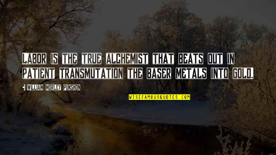Gold In The Alchemist Quotes By William Morley Punshon: Labor is the true alchemist that beats out