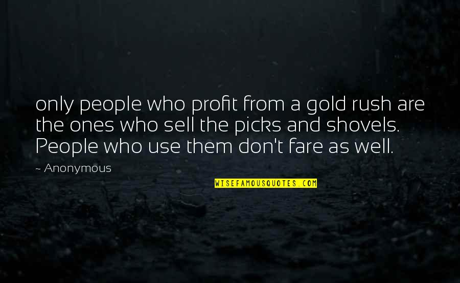 Gold Rush Quotes By Anonymous: only people who profit from a gold rush