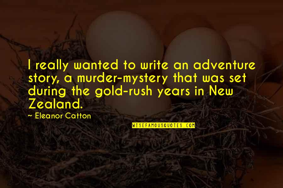 Gold Rush Quotes By Eleanor Catton: I really wanted to write an adventure story,