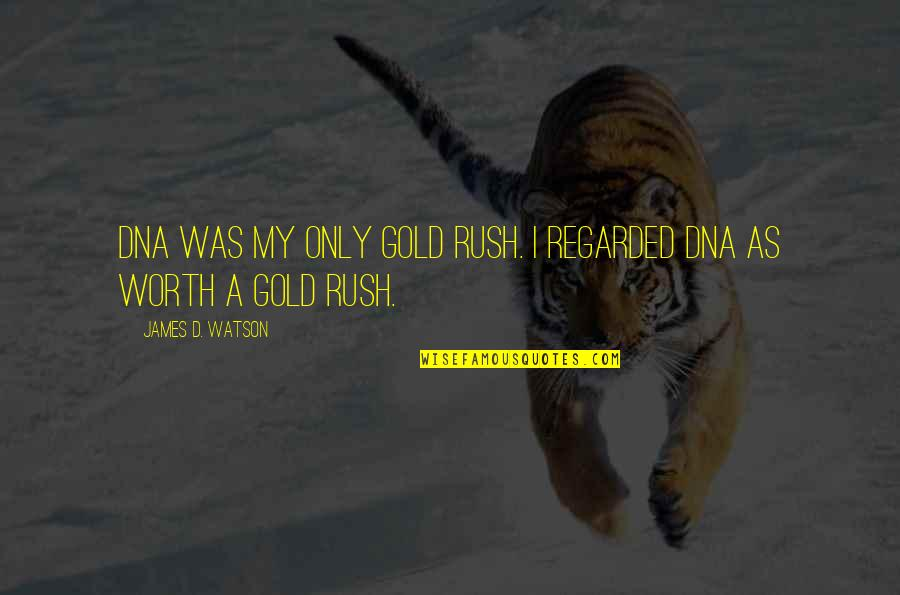 Gold Rush Quotes By James D. Watson: DNA was my only gold rush. I regarded