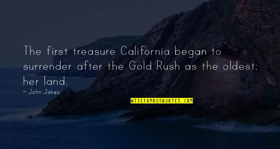 Gold Rush Quotes By John Jakes: The first treasure California began to surrender after