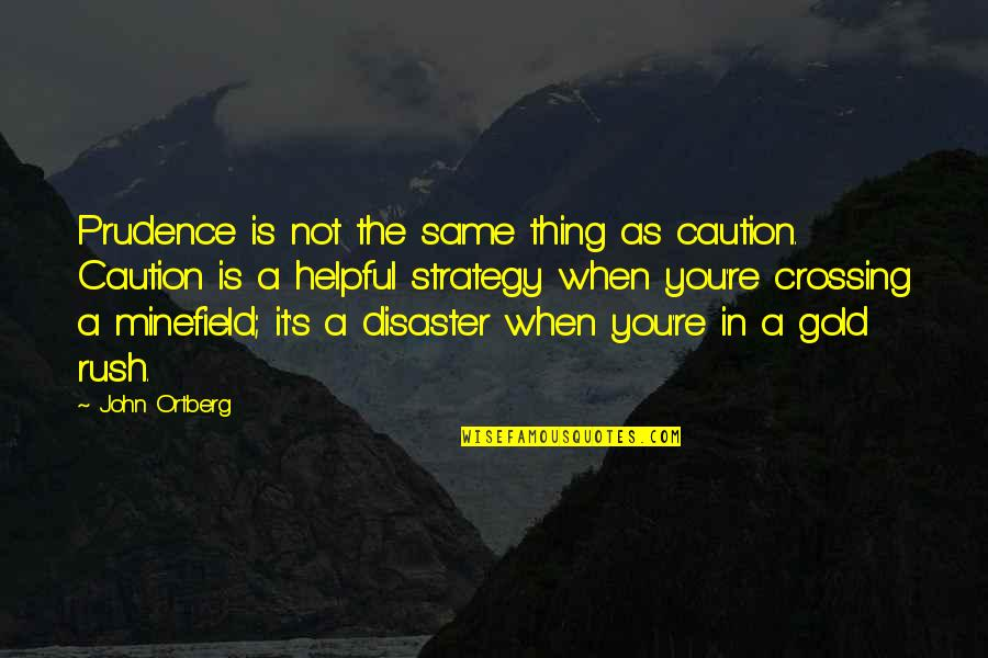 Gold Rush Quotes By John Ortberg: Prudence is not the same thing as caution.