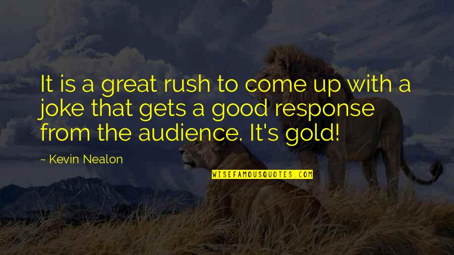Gold Rush Quotes By Kevin Nealon: It is a great rush to come up