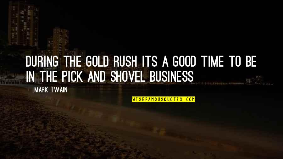 Gold Rush Quotes By Mark Twain: During the gold rush its a good time