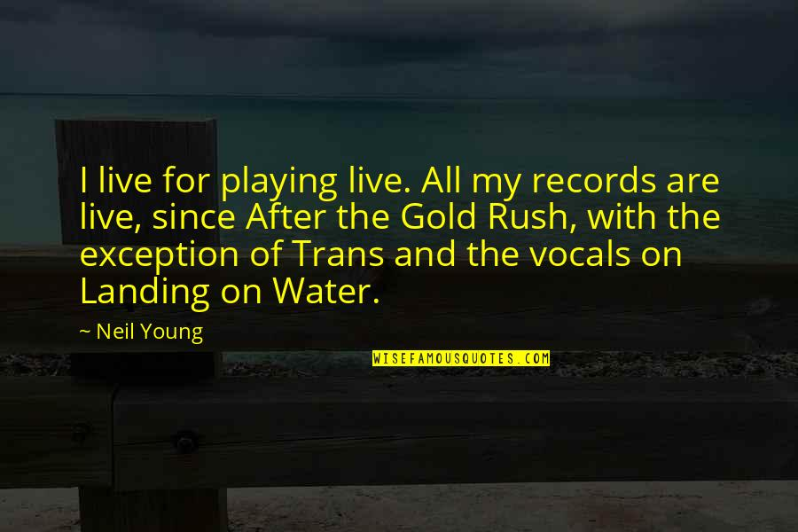 Gold Rush Quotes By Neil Young: I live for playing live. All my records