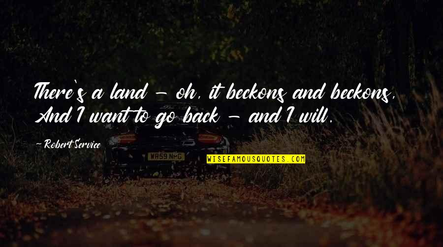 Gold Rush Quotes By Robert Service: There's a land - oh, it beckons and