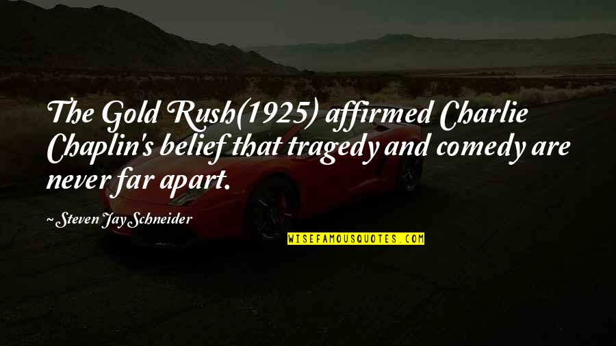 Gold Rush Quotes By Steven Jay Schneider: The Gold Rush(1925) affirmed Charlie Chaplin's belief that