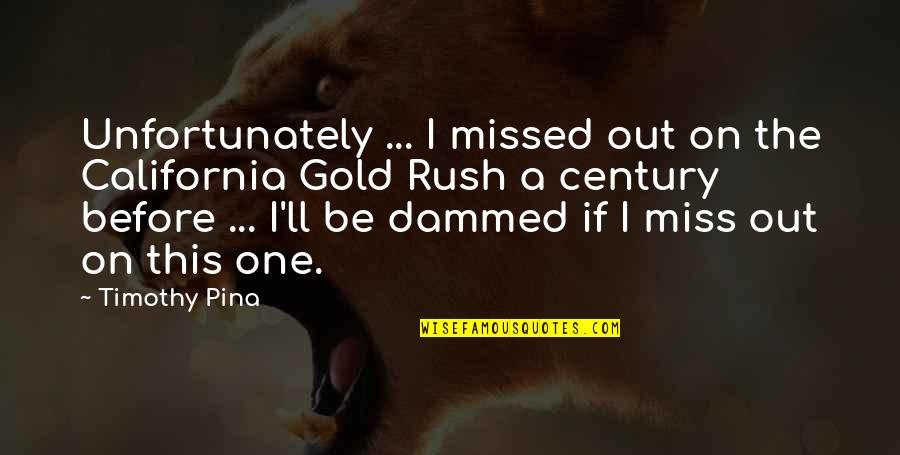 Gold Rush Quotes By Timothy Pina: Unfortunately ... I missed out on the California