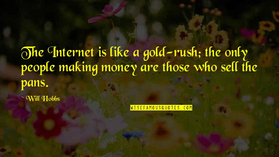 Gold Rush Quotes By Will Hobbs: The Internet is like a gold-rush; the only