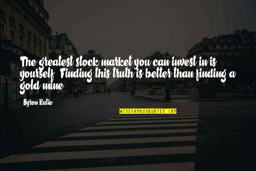 Gold Stock Market Quotes By Byron Katie: The greatest stock market you can invest in