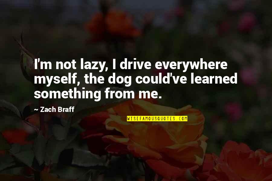 Gold Stock Market Quotes By Zach Braff: I'm not lazy, I drive everywhere myself, the