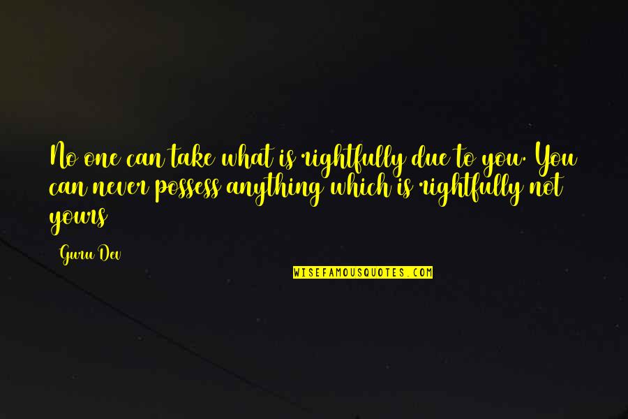 Goldbach Conjecture Quotes By Guru Dev: No one can take what is rightfully due