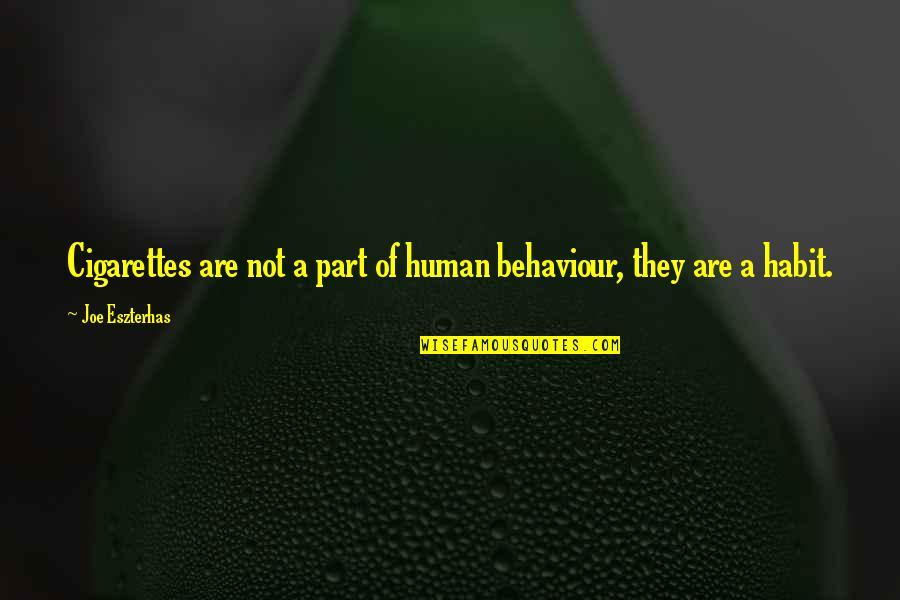 Golden Birthdays Quotes By Joe Eszterhas: Cigarettes are not a part of human behaviour,