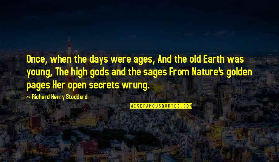 Golden Old Days Quotes By Richard Henry Stoddard: Once, when the days were ages, And the