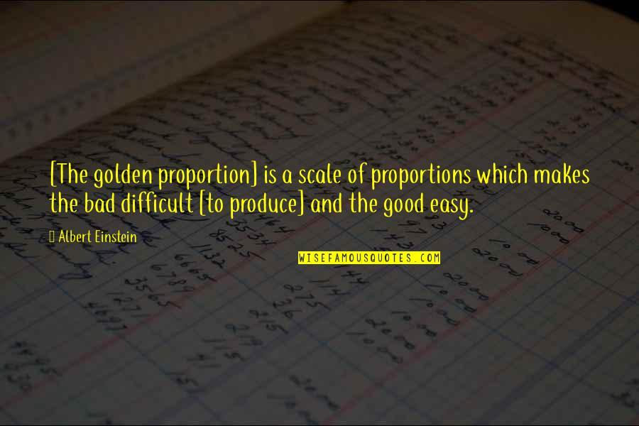 Golden Proportion Quotes By Albert Einstein: [The golden proportion] is a scale of proportions