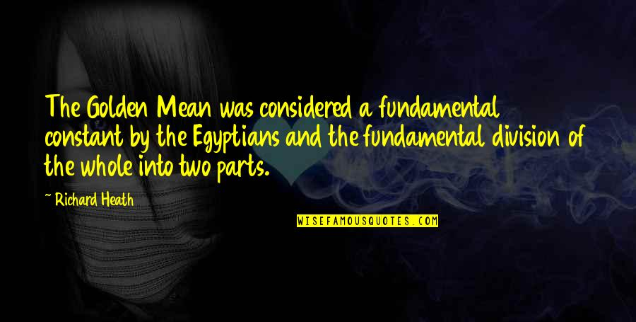 Golden Proportion Quotes By Richard Heath: The Golden Mean was considered a fundamental constant