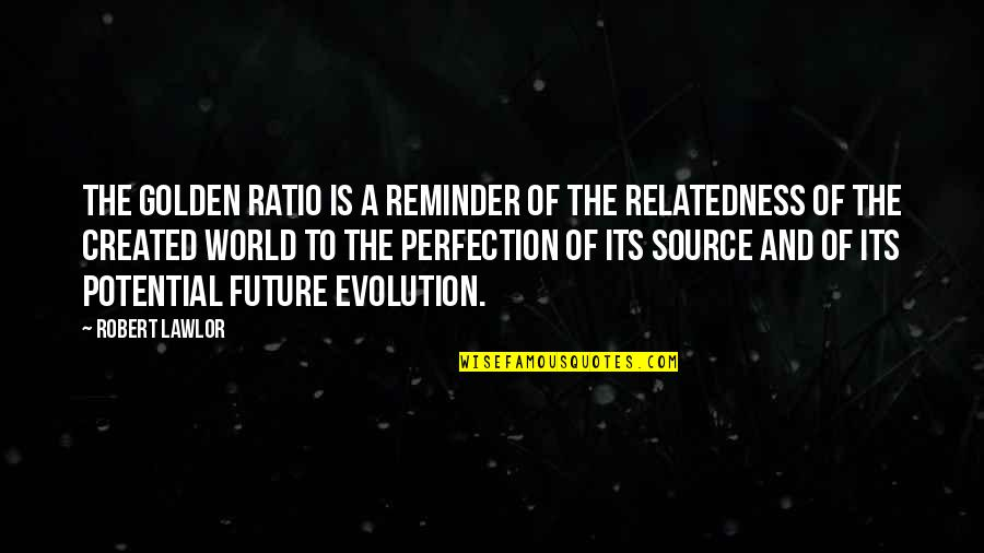 Golden Proportion Quotes By Robert Lawlor: The golden ratio is a reminder of the