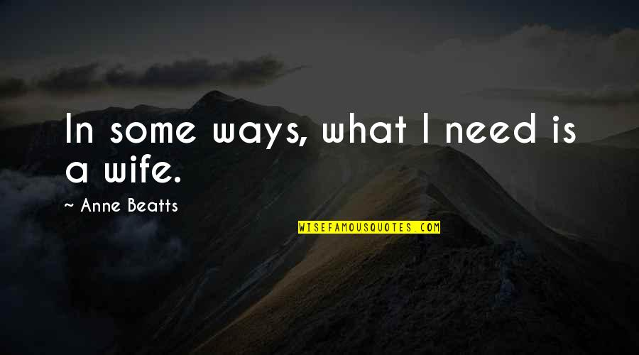 Goldenness Quotes By Anne Beatts: In some ways, what I need is a
