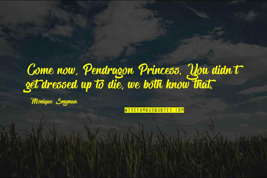 Goldenness Quotes By Monique Snyman: Come now, Pendragon Princess. You didn't get dressed