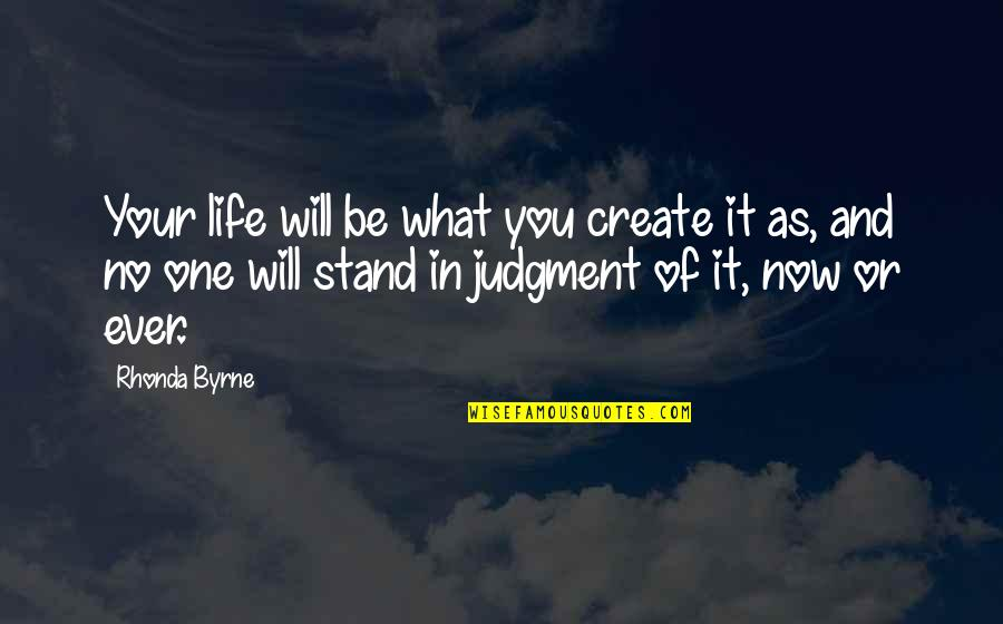 Goldenness Quotes By Rhonda Byrne: Your life will be what you create it