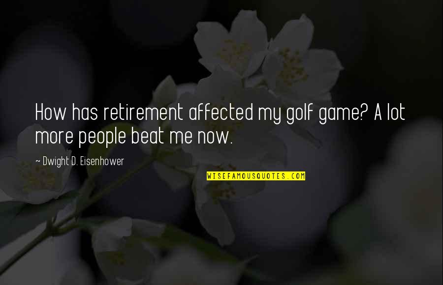 Golf And Retirement Quotes By Dwight D. Eisenhower: How has retirement affected my golf game? A