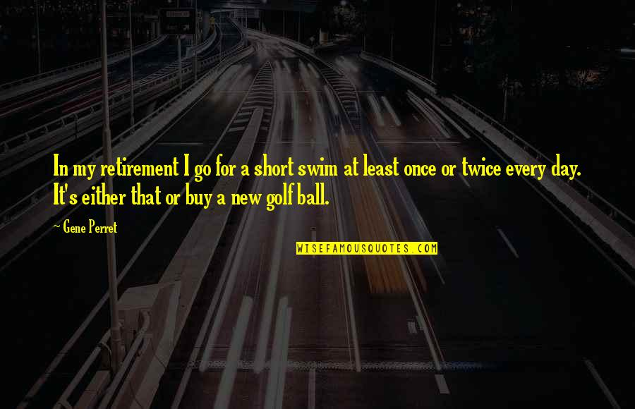Golf And Retirement Quotes By Gene Perret: In my retirement I go for a short