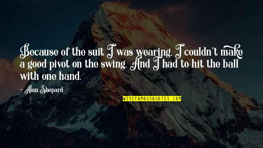 Golf Ball Quotes By Alan Shepard: Because of the suit I was wearing, I