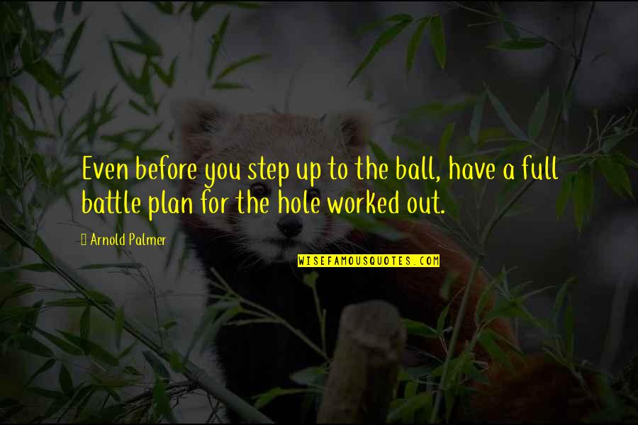 Golf Ball Quotes By Arnold Palmer: Even before you step up to the ball,