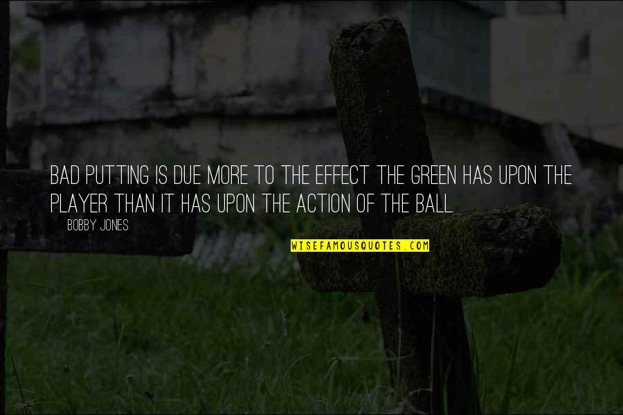 Golf Ball Quotes By Bobby Jones: Bad putting is due more to the effect