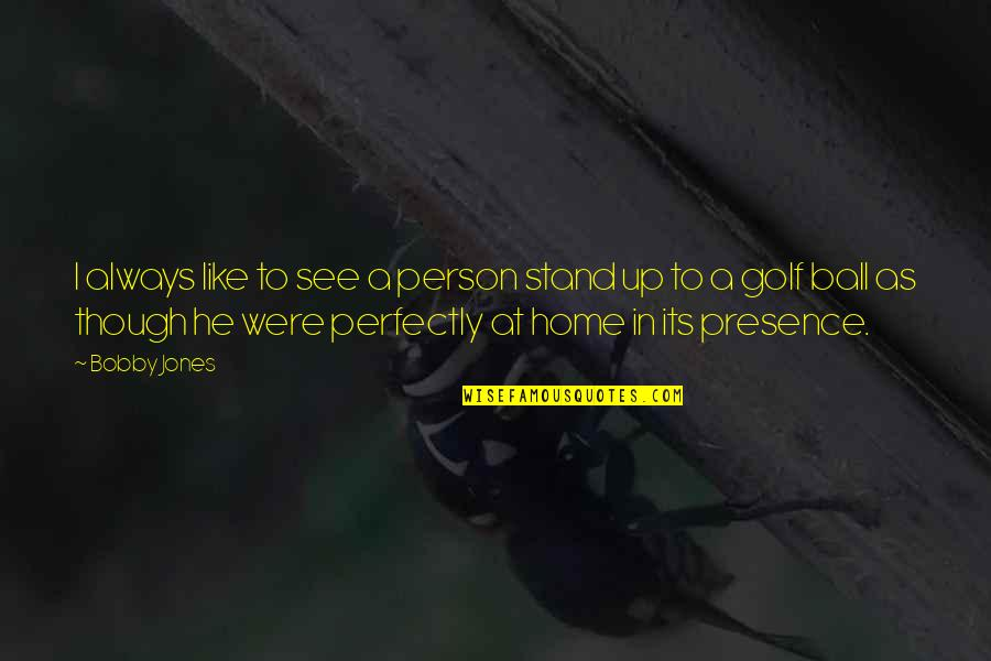 Golf Ball Quotes By Bobby Jones: I always like to see a person stand