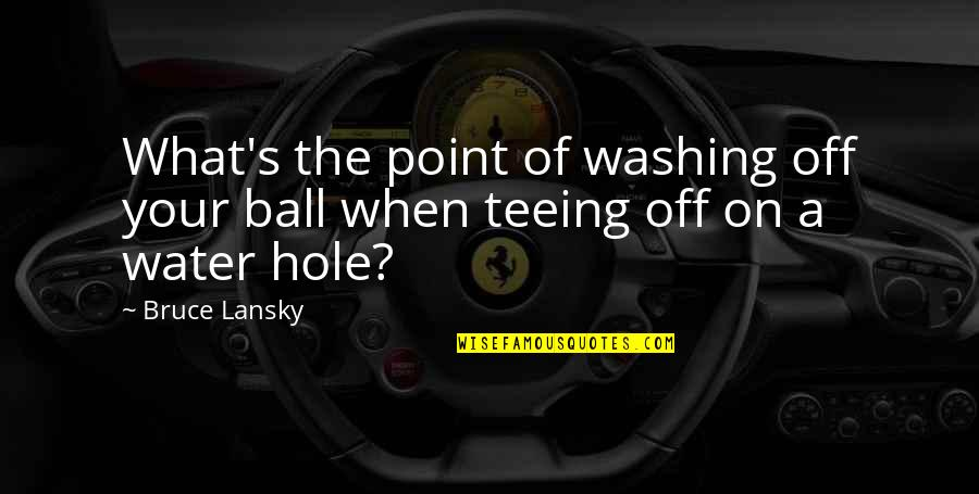Golf Ball Quotes By Bruce Lansky: What's the point of washing off your ball