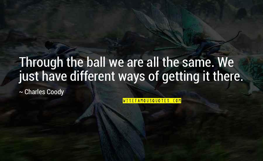 Golf Ball Quotes By Charles Coody: Through the ball we are all the same.