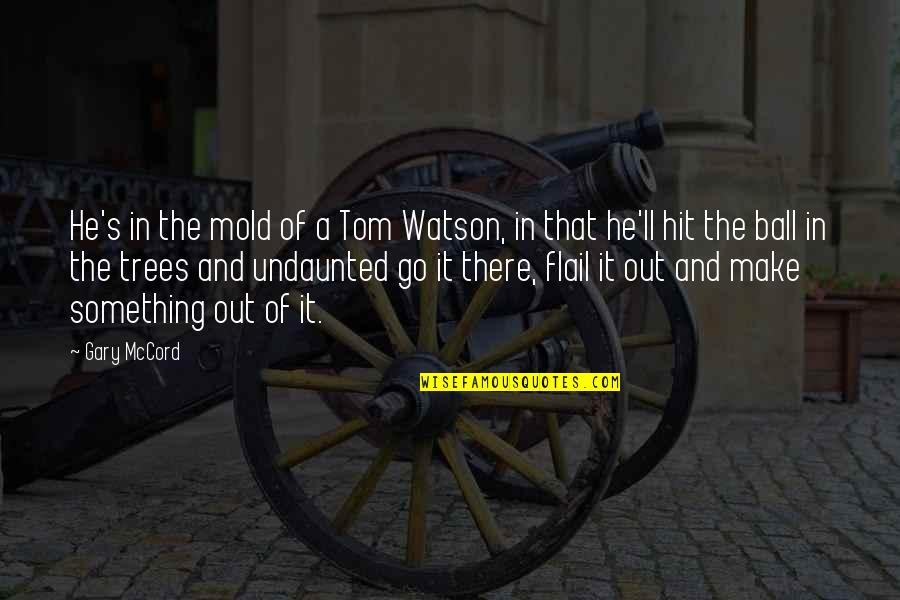 Golf Ball Quotes By Gary McCord: He's in the mold of a Tom Watson,