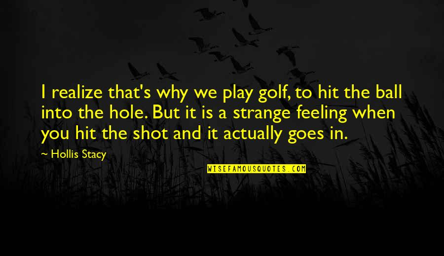 Golf Ball Quotes By Hollis Stacy: I realize that's why we play golf, to