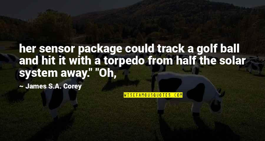 Golf Ball Quotes By James S.A. Corey: her sensor package could track a golf ball