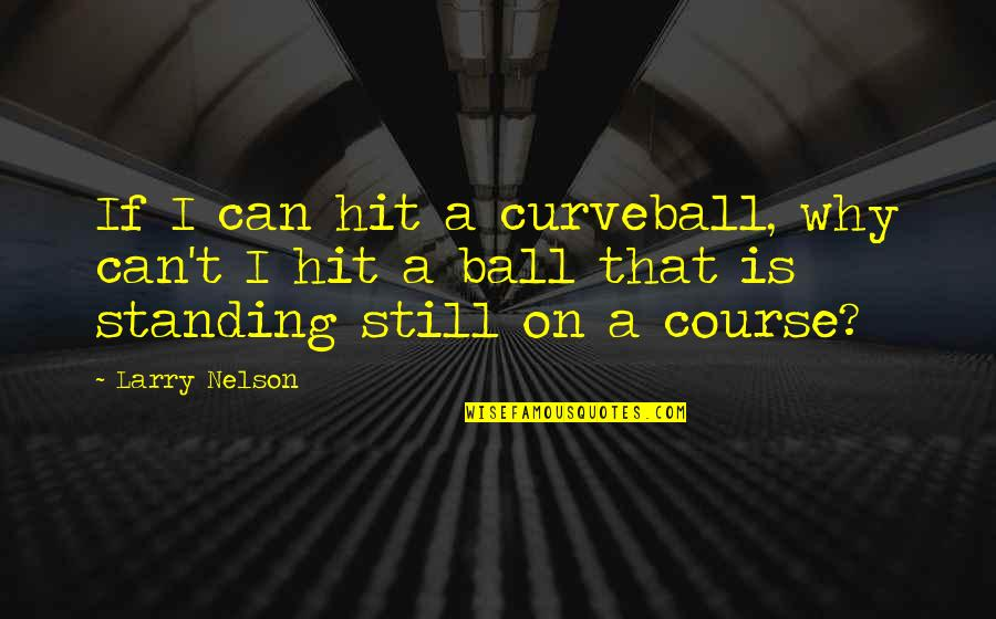 Golf Ball Quotes By Larry Nelson: If I can hit a curveball, why can't