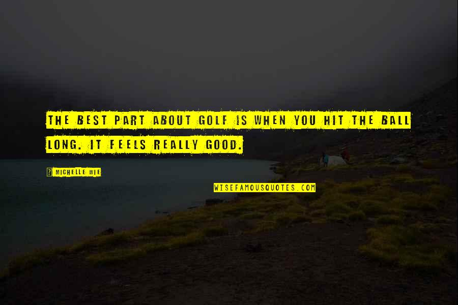 Golf Ball Quotes By Michelle Wie: The best part about golf is when you