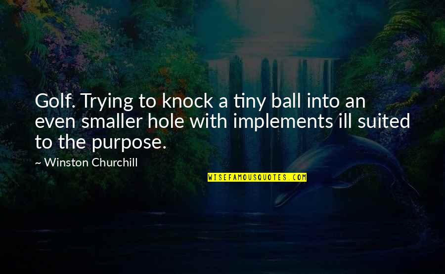 Golf Ball Quotes By Winston Churchill: Golf. Trying to knock a tiny ball into