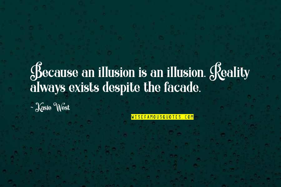 Golf Follow Through Quotes By Kasie West: Because an illusion is an illusion. Reality always