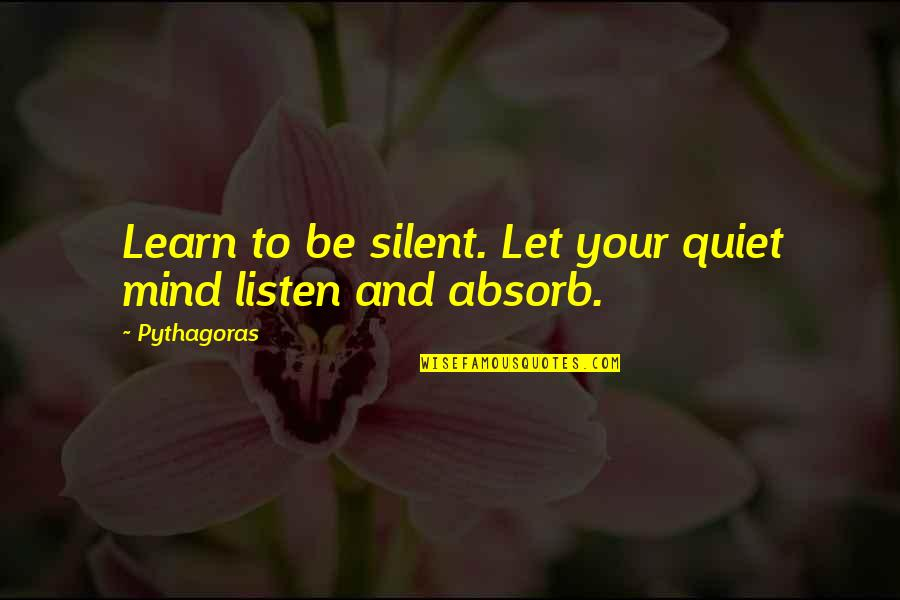 Golf Follow Through Quotes By Pythagoras: Learn to be silent. Let your quiet mind