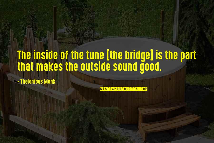 Golf Follow Through Quotes By Thelonious Monk: The inside of the tune [the bridge] is