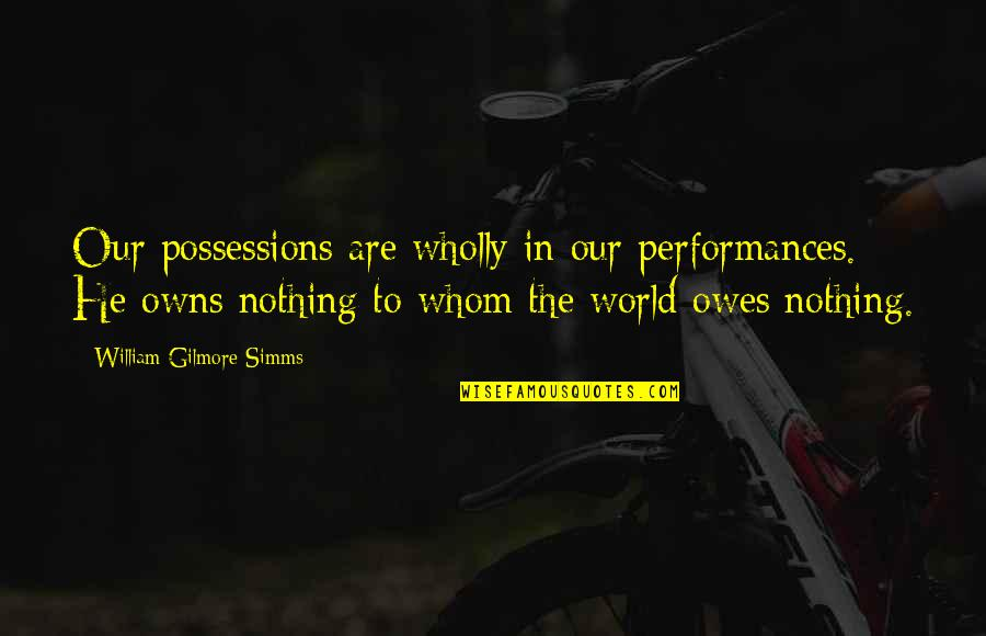 Golf Follow Through Quotes By William Gilmore Simms: Our possessions are wholly in our performances. He