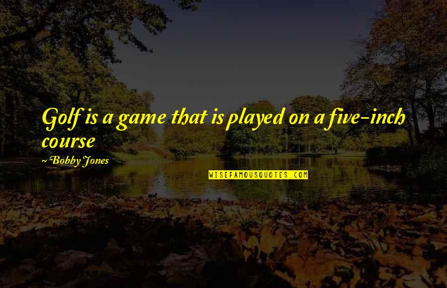 Golf Is Mental Quotes By Bobby Jones: Golf is a game that is played on