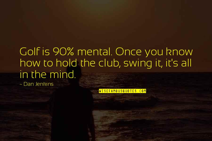 Golf Is Mental Quotes By Dan Jenkins: Golf is 90% mental. Once you know how
