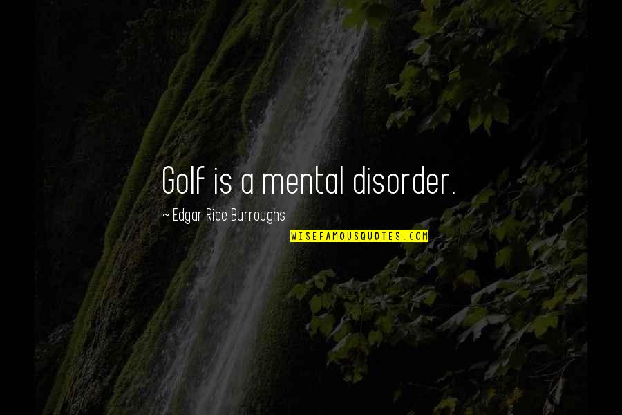 Golf Is Mental Quotes By Edgar Rice Burroughs: Golf is a mental disorder.
