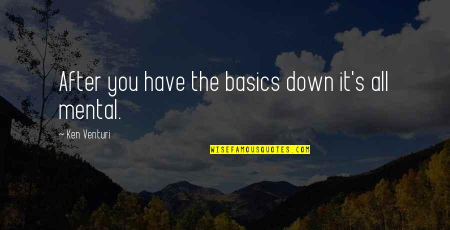 Golf Is Mental Quotes By Ken Venturi: After you have the basics down it's all