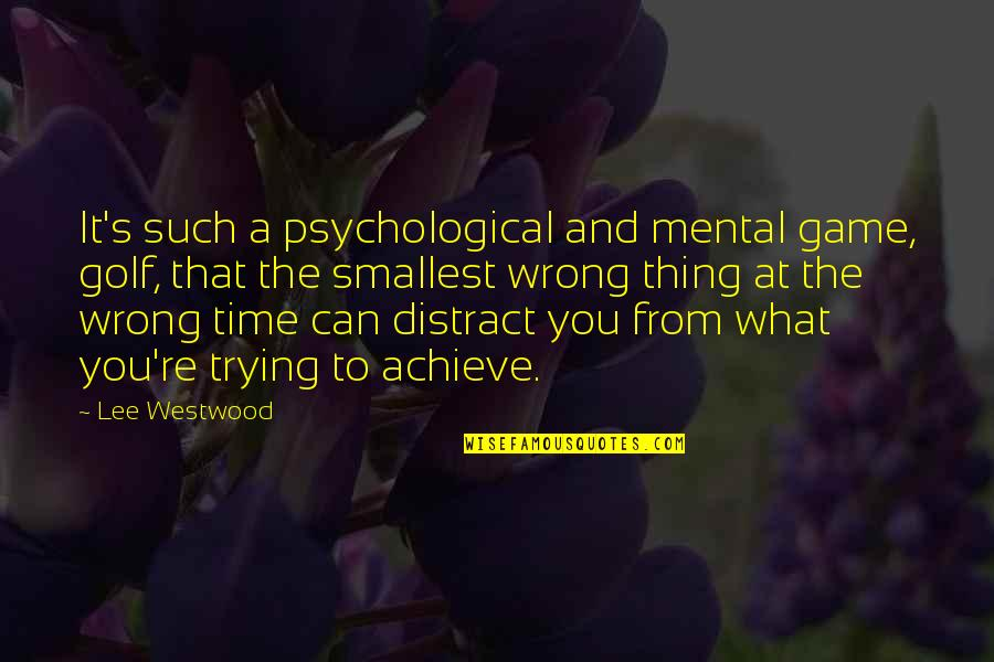 Golf Is Mental Quotes By Lee Westwood: It's such a psychological and mental game, golf,