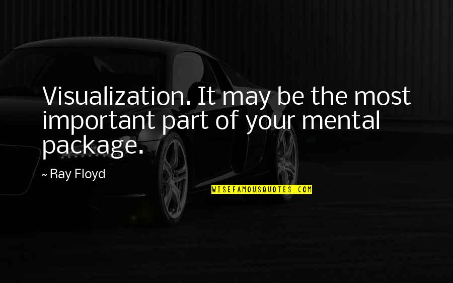 Golf Is Mental Quotes By Ray Floyd: Visualization. It may be the most important part